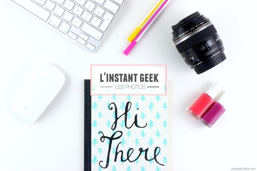 L'Instant Geek #5 | Les photos ! (retouches, dimensions et référencement) - julieetsesfutilites.com