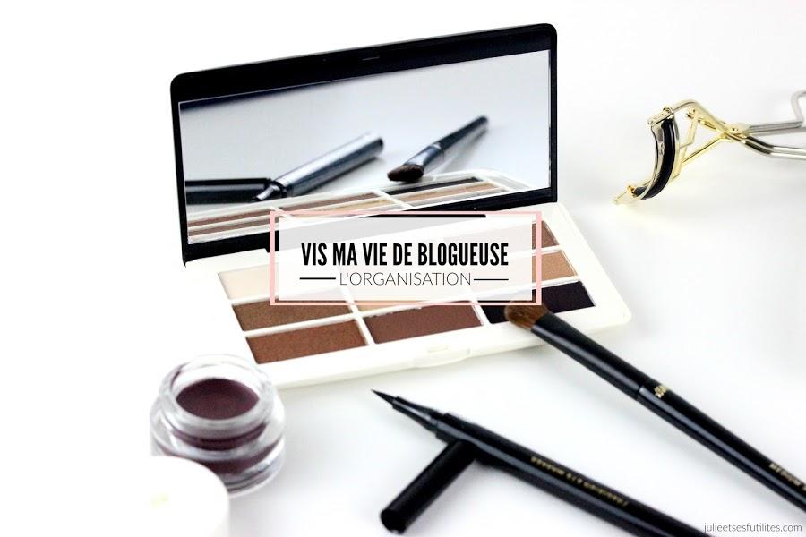 Vis ma vie de blogueuse #9 | Mon organisation ! julieetsesfutilites.com